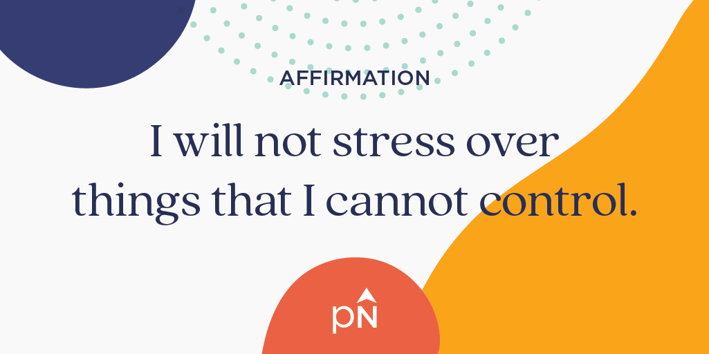 Affirmation: I will not stress over things that I cannot control.